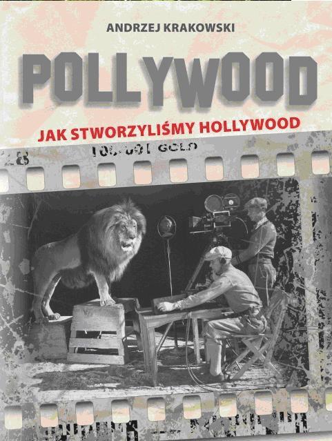 Pollywood. Jak stworzyliśmy Hollywood